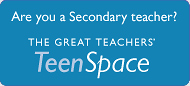 Are you a Secondary teacher? Visit The Great Teachers Teen Space